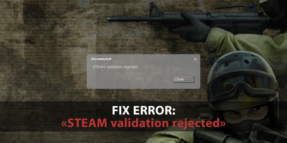 fix-error-steam-validation-rejected-in-cs-source
